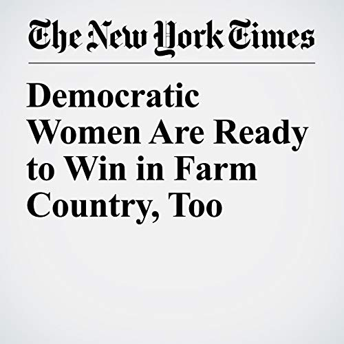 Democratic Women Are Ready to Win in Farm Country, Too  copertina