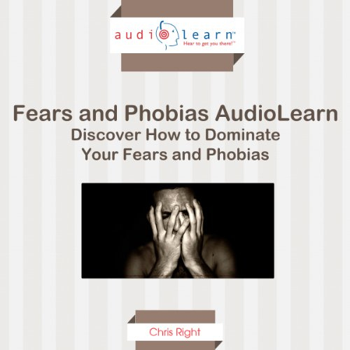 How to Dominate Your Fears and Phobias! audiobook cover art