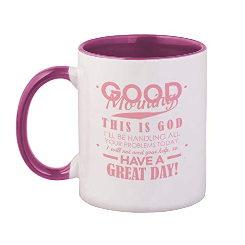 Soft Pink Good Morning This Is God I'Ll Be Your Problems Today I Will Not Need Your Help To Have A Great Day! Ceramic Cup Colored Mug - Pink