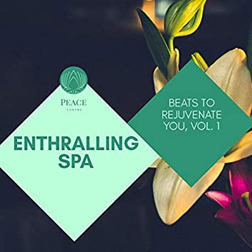 Enthralling Spa - Beats To Rejuvenate You, Vol. 1