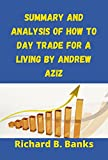 Summary and Analysis of How to Day Trade for a Living by Andrew Aziz (English Edition)