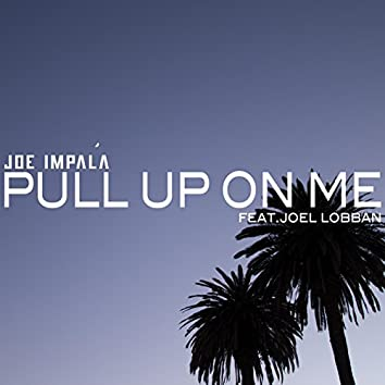 Pull Up on Me (feat. Joël Lobban)