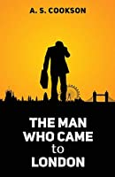 The Man Who Came to London (First Edition)