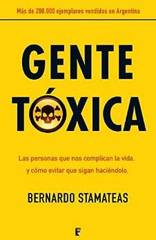 Gente tóxica: Cómo identificar y tratar a las personas que te complican la vida para relacionarse plenamente PDF EPUB Gratis descargar completo
