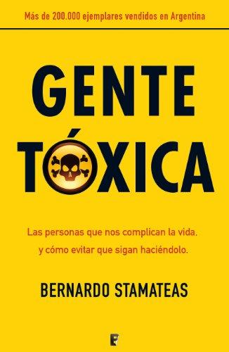 Gente tóxica: Cómo identificar y tratar a las personas que te ...