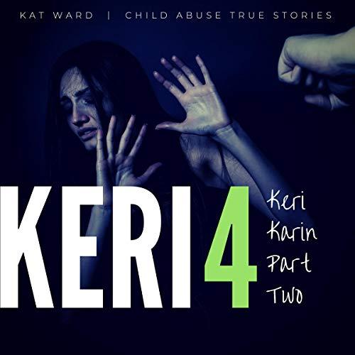 Keri 4: The Original Child Abuse True Story Audiobook By Kat Ward cover art