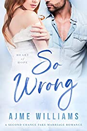 So Wrong: A Second Chance Fake Marriage Romance (Heart of Hope Book 3)