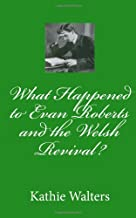 What Happened to Evan Roberts and the Welsh Revival?