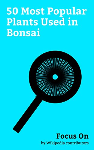 Focus On: 50 Most Popular Plants Used in Bonsai: Bonsai, Cherry Blossom, Pomegranate, Ginkgo Biloba, Olive, Rosemary, Citrus, Azalea, Forsythia, Malus, etc. (English Edition)