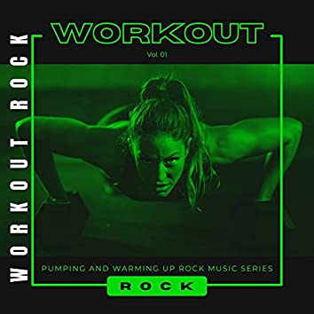 Workout Rock - Pumping And Warming Up Rock Music Series, Vol. 01