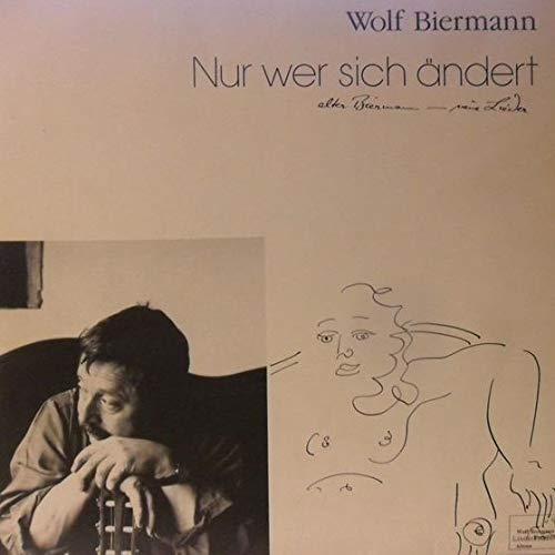 Wolf Biermann - Nur Wer Sich Ändert - Alter Biermann - Neue...