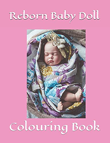 REBORN BABY DOLL COLOURING BOOK: Sweet Babies And Animal Friends Colouring...
