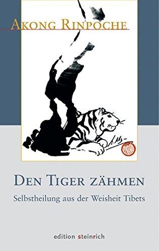 Den Tiger zähmen: Selbstheilung aus der Weisheit Tibets