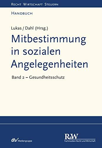 Mitbestimmung in sozialen Angelegenheiten, Band 2: Gesundheitsschutz (Recht Wirtschaft Steuern - Handbuch)