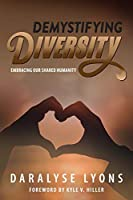 Demystifying Diversity: Embracing our Shared Humanity
