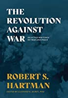 The Revolution Against War: Selected Writings on War and Peace