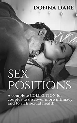 Sex Positions : A complete Collection for couples to discover more intimacy and to rich sexual health (English Edition)