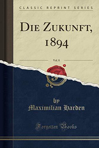 Die Zukunft, 1894, Vol. 8 (Classic Reprint)