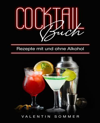 Cocktail Buch Rezepte mit und ohne Alkohol: Die 150 leckersten Partydrinks & Cocktails - Spritzig, bunt & unwiderstehlich inkl. Gin, Wodka und Whisky Rezepte