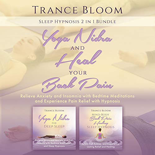 Sleep Hypnosis: 2 in 1 Bundle: Yoga Nidra and Heal Your Back Pain: Relieve Anxiety and Insomnia with Bedtime Meditations and Experience Pain Relief with Hypnosis cover art