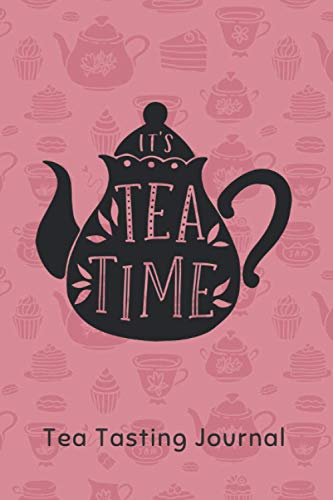 IT´S TEA TIME. Tea Tasting Journal: Keep Track of Every Detail: Brand, Varietal, Origin, Price, Brew Stats, Aroma, Flavour Wheel... | Tracking Notebook & Log book | Gifts for Real Tea Lovers.