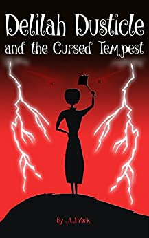 Delilah Dusticle and the Cursed Tempest: A Magical Fantasy Series for Children Ages 8-12 (The Delilah Dusticle Adventures Book 3) by [A.J. York, Gavin Childs]