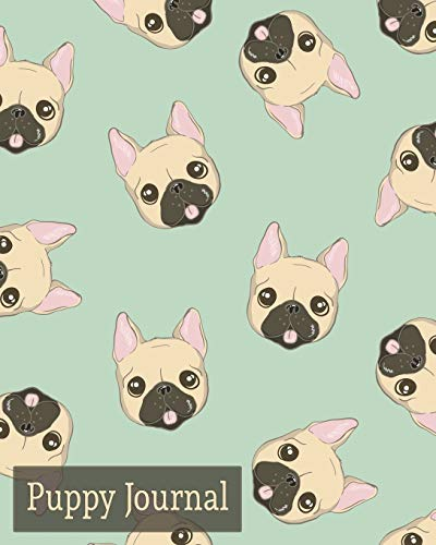 Puppy Journal: A Frenchie Owner's Baby Book - Track Your New Puppy's Food Diet, Vet Visits, Immunizations, Training, Activity, and More!