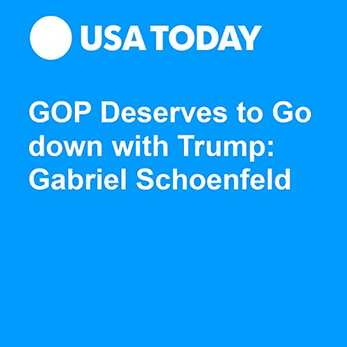GOP Deserves to Go down with Trump: Gabriel Schoenfeld audiobook cover art