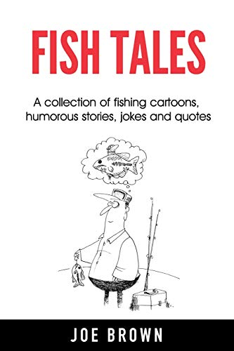 Compare Textbook Prices for Fish Tales: A collection of fishing cartoons, humorous stories, jokes and quotes  ISBN 9781795292801 by Brown, Joe