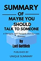 SUMMARY OF MAYBE YOU SHOULD TALK TO SOMEONE: A Therapist, HER Therapist, and Our Lives Revealed (Key Lesson in Less Than An Hour)