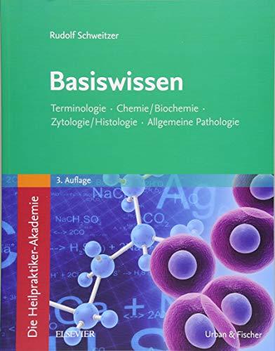 Die Heilpraktiker-Akademie. Basiswissen.: Terminologie, Chemie/Biochemie, Zytologie/Histologie, Allgemeine Pathologie