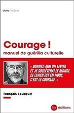 Courage ! - Manuel de guérilla culturelle de François Bousquet