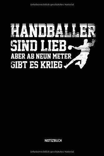 Handballer Sind Lieb - Aber Ab Neun Meter Gibt Es Krieg - Notizbuch: Lustiges Liniertes Handball Notizbuch. Tolle Zubehör & Handballerin und Handballer Geschenk Idee für Verein & Mannschaft.
