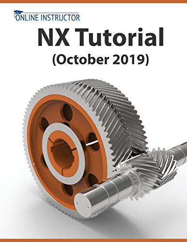 NX Tutorial (October 2019): Sketching, Feature Modeling, Assemblies, Drawings, Sheet Metal, Simulation basics, PMI, and Rendering