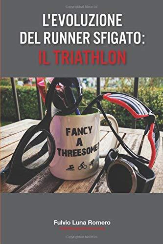 L'Evoluzione del Runner Sfigato: il Triathlon: #atleticagastronomica