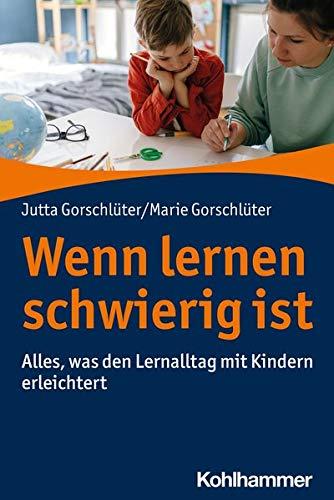 Wenn Lernen Schwierig Ist: Alles, Was Den Lernalltag Mit Kindern Erleichtert (German Edition)