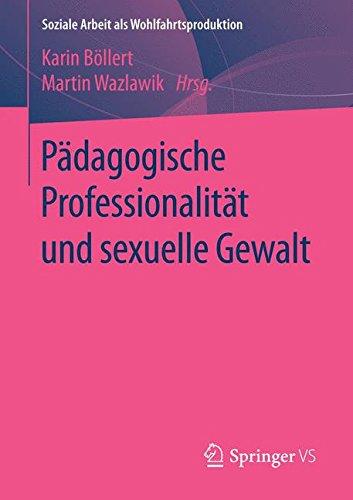 Pädagogische Professionalität und sexuelle Gewalt (Soziale Arbeit als Wohlfahrtsproduktion, Band 9)