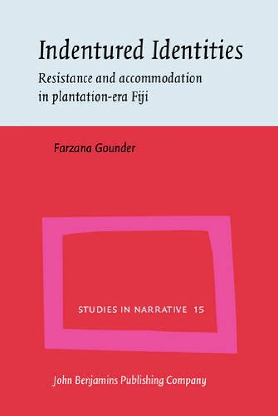Indentured Identities: Resistance and Accommodation in Plantation-era Fiji (Studies in Narrative)