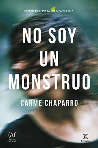 No soy un monstruo: Premio primavera de novela 2017 (ESPASA NARRATIVA)