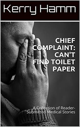 Chief Complaint: Can't Find Toilet Paper: A Collection of Reader-Submitted Medical Stories
