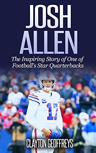 Josh Allen: The Inspiring Story of One of Football's Star Quarterbacks (Football Biography Books) (English Edition)