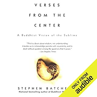 Verses from the Center                   By:                                                                                                                                 Stephen Batchelor                               Narrated by:                                                                                                                                 Stephen Batchelor                      Length: 3 hrs and 24 mins     27 ratings     Overall 4.7