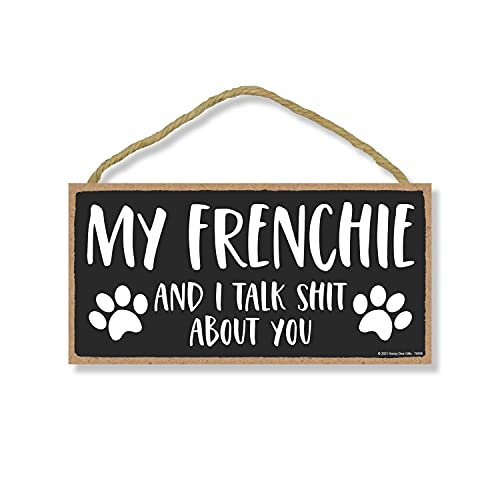 Honey Dew Gifts, My Frenchie and I Talk Shit About You, 5 inches by 10 inches, Frenchie Dog Sign, Funny Signs for Home, Pet Decor for Home, Frenchie Home Decor, Frenchie Gifts, French Bull Dog