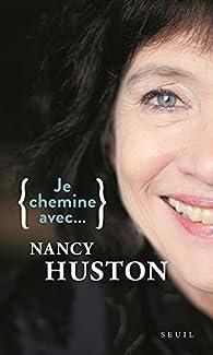 Je chemine avec... Nancy Huston par Nancy Huston