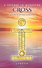A COURSE IN MIRACLES CROSS: Your Key to Spiritual Awakening