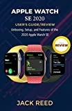 apple watch se user's guide/review: unboxing, setup, and features of the 2020 apple watch se (english edition)