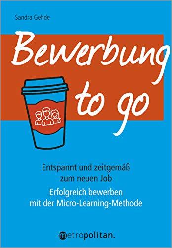 Bewerbung to go: Erfolgreich bewerben mit der Micro-Learning-Methode (metropolitan Bücher): Entspannt und zeitgemäß zum neuen Job; Erfolgreich bewerben mit der Micro-Learning-Methode