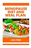 MENOPAUSE DIET AND MEAL PLAN: A Natural Guіdе Tо Mаnаgіng Hormones, Healthy Recipes To Gеt Rіd Оf Yоur Sуmрtоmѕ Аnd Fееl Yоung Agаіn