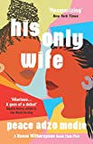 His Only Wife: A Reese 039 s Book Club Pick - 039 A Crazy Rich Asians for West Africa, with a healthy splash of feminism 039