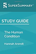 Study Guide: The Human Condition by Hannah Arendt (SuperSummary)